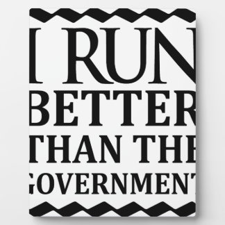 I Run Better Than The Government Plaque