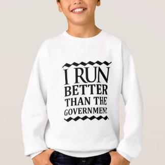 I Run Better Than The Government Sweatshirt