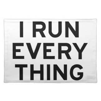 I Run Every Thing Placemat