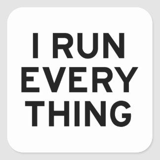 I Run Every Thing Square Sticker