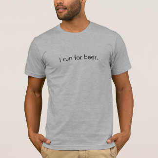 I run for beer. T-Shirt