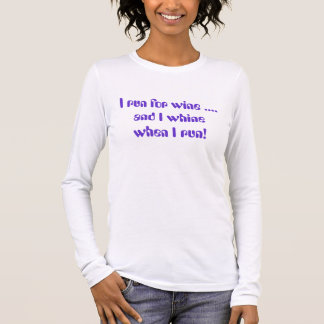 I run for wine .... and I whine when I run! Long Sleeve T-Shirt