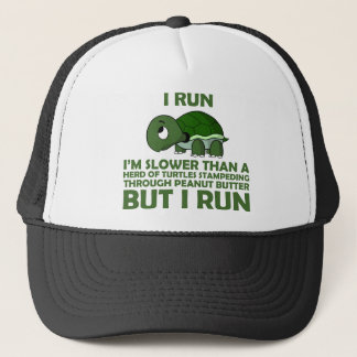 I Run. I'm Slower than a Turtle But I Run Trucker Hat