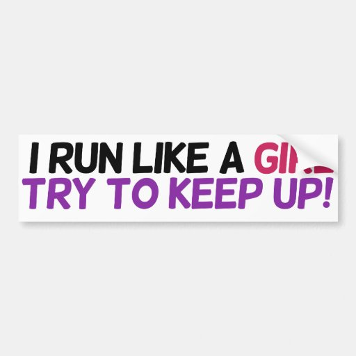 I run like a girl try to keep up bumper stickers