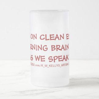 I Run On Clean Energy   I'm Burning Brain Cells As Coffee Mugs
