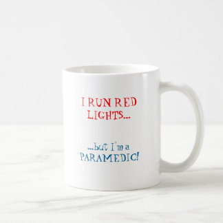 I RUN RED LIGHTS but I m a PARAMEDIC Coffee Mug