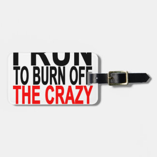 I Run to burn off crazy.png Luggage Tag
