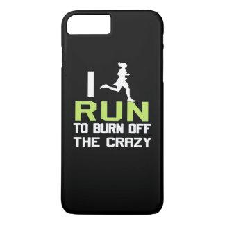 I RUN TO BURN OFF THE CRAZY iPhone 8 PLUS/7 PLUS CASE