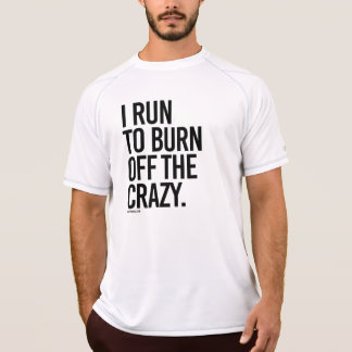 I run to burn off the crazy -  .png T-Shirt