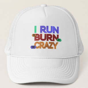 I Run To Burn Off The Crazy Typography Trucker Hat