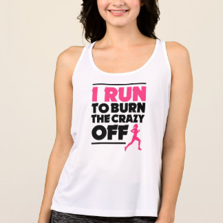 I Run to Burn the Crazy off funny women's workout Singlet