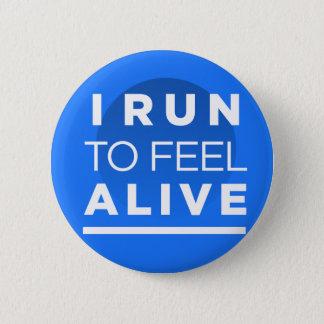 I Run To Feel ALIVE - Running Inspiration 6 Cm Round Badge