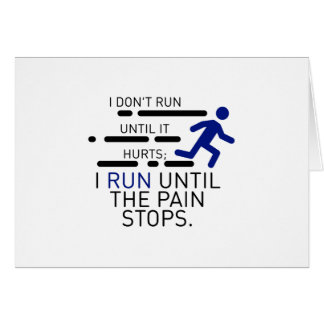 I Run Until The Pain Stops Card