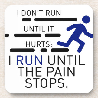 I Run Until The Pain Stops Coaster