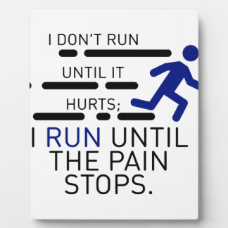 I Run Until The Pain Stops Plaque