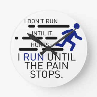 I Run Until The Pain Stops Round Clock