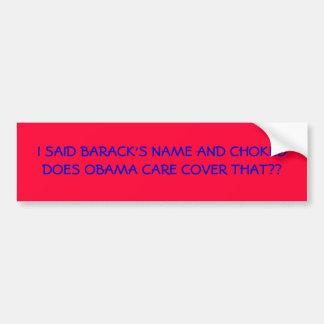 I SAID BARACK'S NAME AND CHOKEDDOES OBAMA CARE ... BUMPER STICKER