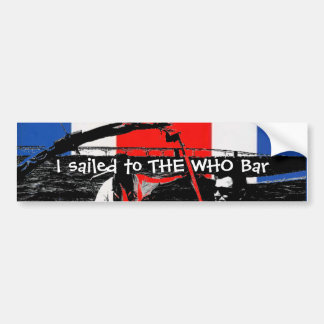 I sailed to THE WHO Bar Bumper Stickers