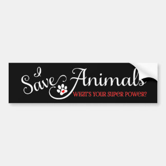 I Save Animals - What s Your Super Power Bumper Stickers