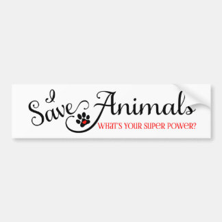 I Save Animals Whats Your Super Power Bumper Sticker