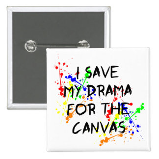 I Save My Drama For The Canvas Pinback Button