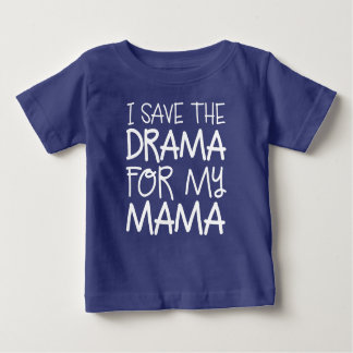 I Save the Drama for my Mama Shirt