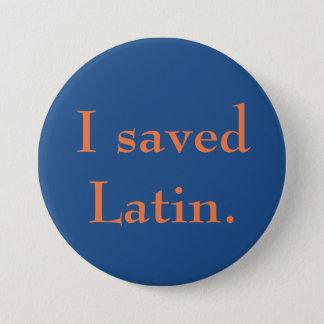 I saved Latin. 7.5 Cm Round Badge