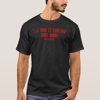 """...I saw it coming!"", Karl Marx, (allegedly) T-Shirt"