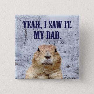 I Saw It Groundhog Day 15 Cm Square Badge
