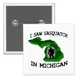 I Saw Sasquatch In Michigan Pins