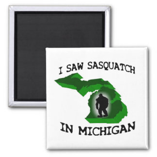 I Saw Sasquatch In Michigan Square Magnet