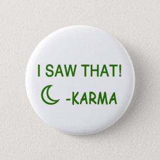 I Saw That Karma funny present 6 Cm Round Badge