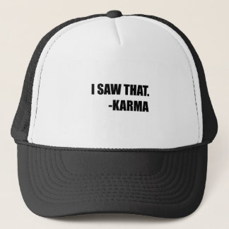 I Saw That Karma Trucker Hat