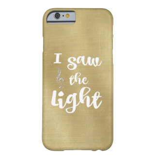 I saw the Light Quote Gold Barely There iPhone 6 Case