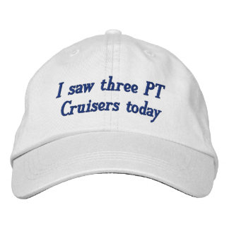 I saw three PT Cruisers today Embroidered Hat