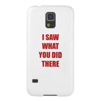 I Saw What You Did There Galaxy S5 Cover