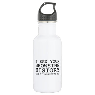 I Saw Your Browsing History And It Disgusts Me 532 Ml Water Bottle