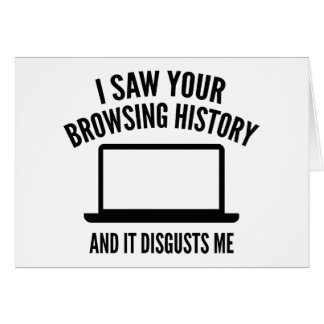 I Saw Your Browsing History And It Disgusts Me Greeting Card