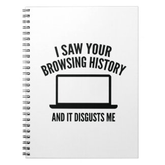I Saw Your Browsing History And It Disgusts Me Spiral Notebooks