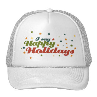 I say Happy Holidays Hat