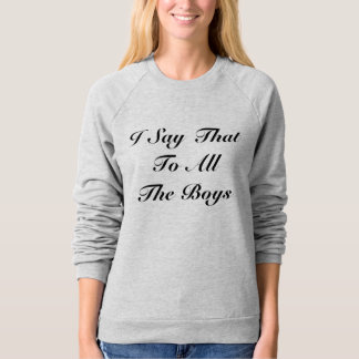 I Say That To All The Boys Sweatshirt