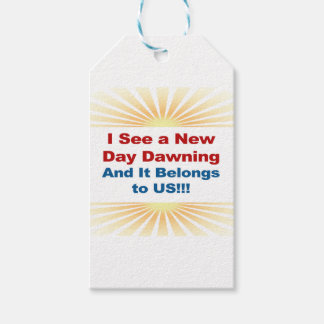 I See a New Day Dawning and It Belongs to Us Gift Tags