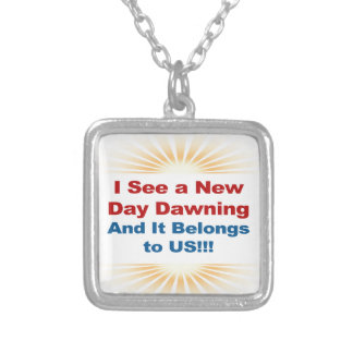 I See a New Day Dawning and It Belongs to Us Silver Plated Necklace