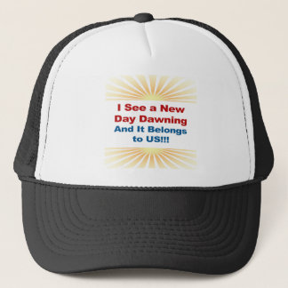 I See a New Day Dawning and It Belongs to Us Trucker Hat