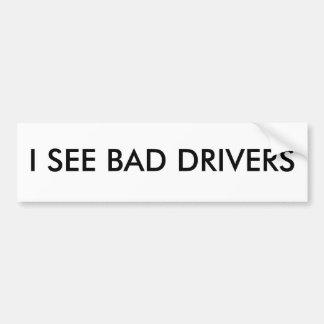 I SEE BAD DRIVERS Bumper Sticker Car Bumper Sticker