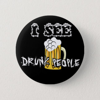 I See Drunk People Funny Stuff 6 Cm Round Badge