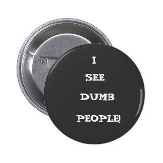I, SEE, DUMB, PEOPLE! 6 CM ROUND BADGE