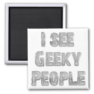 I See Geeky People Refrigerator Magnet