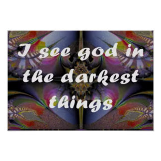 I see God in the Darkest things Poster