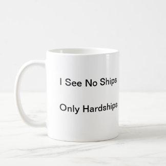 I See No Ships, Only Hardships Coffee Mug